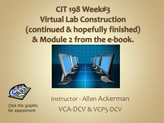 Instructor -  Allan  Ackerman VCA-DCV  & VCP5-DCV