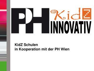 KidZ  Schulen  in Kooperation mit der PH Wien