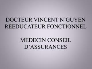 DOCTEUR VINCENT N'GUYEN REEDUCATEUR FONCTIONNEL MEDECIN CONSEIL D'ASSURANCES