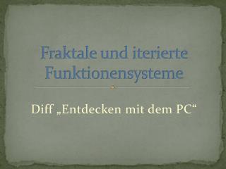 Fraktale und iterierte Funktionensysteme