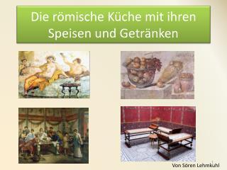 Die römische Küche mit ihren Speisen und Getränken