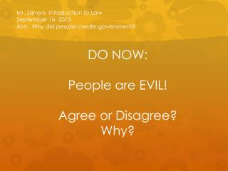 Mr. Zanoni- Introduction to Law September 16, 2013 Aim:  Why did people create government?