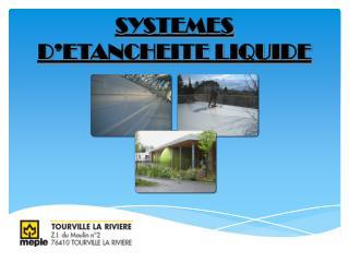 SYSTEMES D'ETANCHEITE LIQUIDE