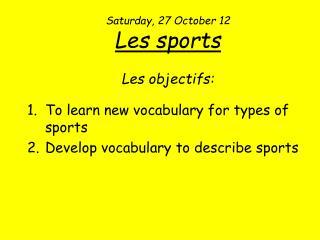 Saturday, 27  October  12 Les sports Les  objectifs :