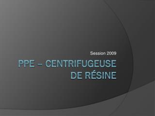 PPE – Centrifugeuse de résine