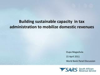 Building sustainable capacity  in tax  administration to mobilize domestic revenues