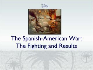 The Spanish-American War: The Fighting and Results