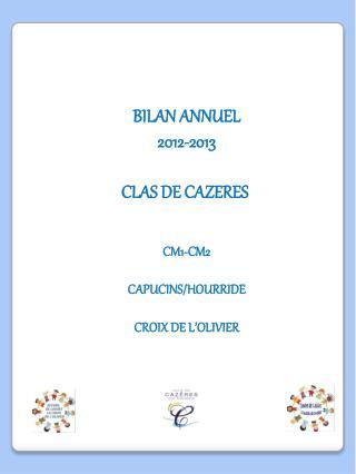 BILAN ANNUEL 2012-2013 CLAS DE CAZERES  CM1-CM2 CAPUCINS/HOURRIDE CROIX DE L'OLIVIER