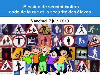 Session de sensibilisation code de la rue et la sécurité des élèves