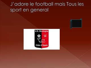 J'adore le football mais Tous les sport en  general