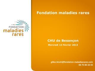 Fondation maladies rares CHU de  Besançon Mercredi 13 Février 2013