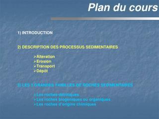 1) INTRODUCTION 2) DESCRIPTION DES PROCESSUS SEDIMENTAIRES Altération Erosion Transport Dépôt