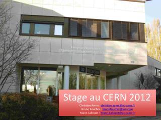 Stage au CERN 2012 Christian Ayma :  christian.ayma@ac-caen.fr