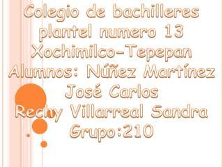 Colegio de bachilleres plantel numero 13 Xochimilco-Tepepan Alumnos: Núñez Martínez José Carlos
