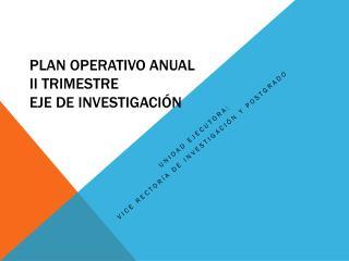 Plan Operativo Anual  II Trimestre  Eje de investigación