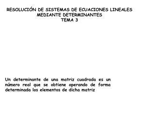 RESOLUCIÓN DE SISTEMAS DE ECUACIONES LINEALES MEDIANTE DETERMINANTES TEMA 3