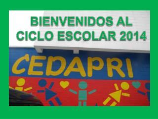 BIENVENIDOS AL CICLO ESCOLAR 2014