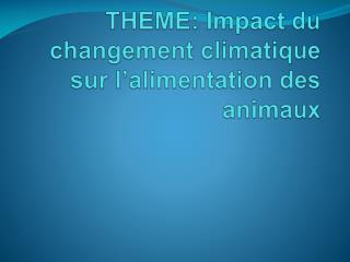 THEME: Impact  du changement climatique sur l'alimentation des animaux