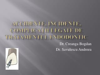 Accidente ,  incidente ,  complicații  legate de  tratamentul endodontic