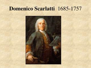 Domenico Scarlatti  1685-1757