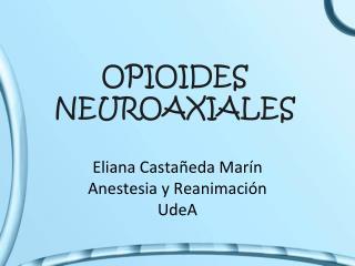 OPIOIDES NEUROAXIALES