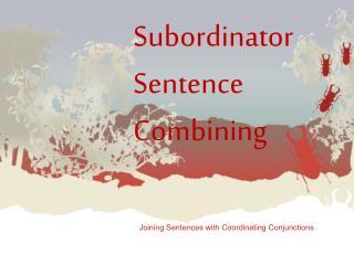 Subordinator Sentence Combining