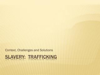 Slavery:  Trafficking