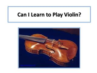 Can I Learn to Play Violin?