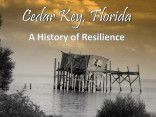 Cedar Key, Florida A History of Resilience