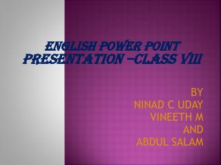 BY NINAD C UDAY  VINEETH M AND ABDUL SALAM