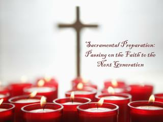 Sacramental Preparation: Passing on the Faith to the Next Generation