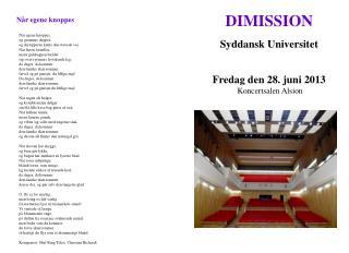DIMISSION Syddansk  Universitet F redag  den  28. juni 2013  Koncertsalen Alsion
