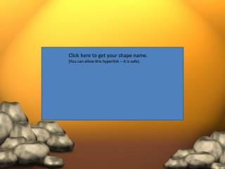 Click here to get your shape name. (You can allow this hyperlink – it is safe).