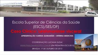 Escola Superior de Ciências da Saúde (ESCS)/SES/DF) Caso Clínico: Leishmaniose visceral