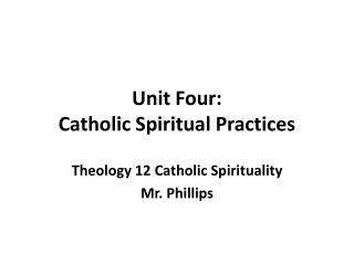 Unit Four: Catholic Spiritual Practices