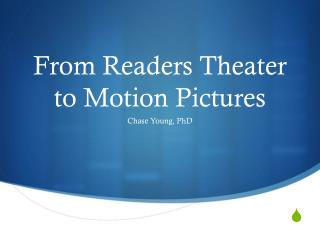 From Readers Theater to Motion Pictures