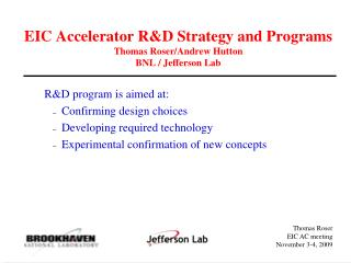 EIC Accelerator R&D Strategy and Programs Thomas Roser/Andrew Hutton BNL / Jefferson Lab