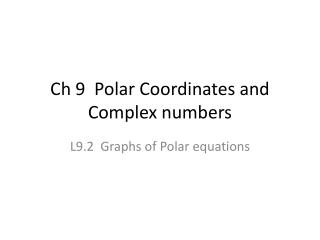 Ch 9  Polar Coordinates and Complex numbers