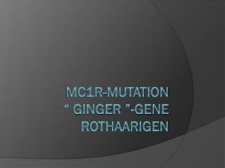 "MC1R-Mutation "" Ginger ""-gene Rothaarigen"