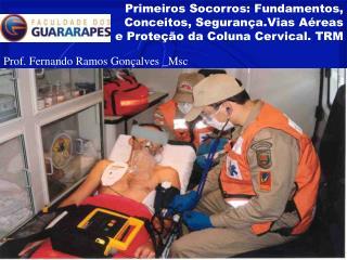Primeiros Socorros: Fundamentos, Conceitos, Seguran a.Vias A reas e Prote  o da Coluna Cervical. TRM