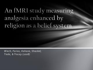 An fMRI study measuring analgesia enhanced by religion as a belief system