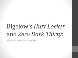 Bigelow�s  Hurt Locker and  Zero Dark Thirty :