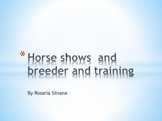 Horse shows  and  breeder and training