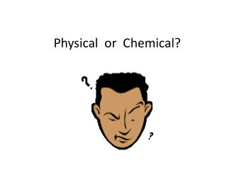 Physical  or  Chemical?