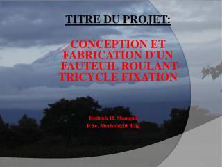 TITRE DU PROJET: CONCEPTION ET FABRICATION D'UN  FAUTEUIL ROULANT-TRICYCLE FIXATION