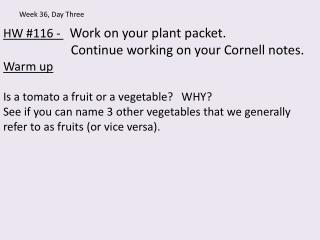HW #116 -  Work on your plant packet.                      Continue working on your Cornell notes.