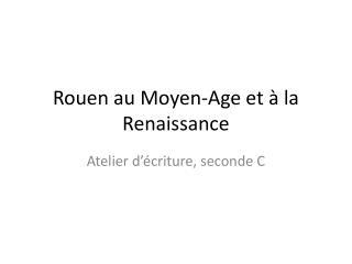 Rouen au  Moyen-Age  et à la Renaissance