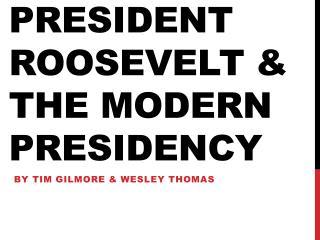 President Roosevelt & the modern presidency