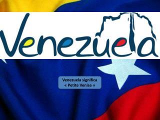 Venezuela  significa «Petite Venise »