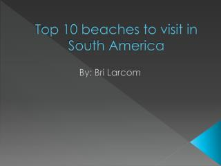 Top 10 beaches to visit in South America